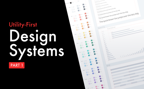 "Building ""utility-first"" design systems  (1/3)"