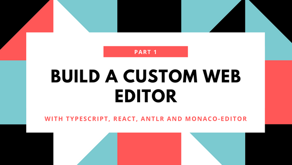 Create a custom web editor using Typescript, React, ANTLR and Monaco-Editor (part 1)
